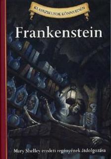 Mary Shelley ,  Deanna McFadden - Frankenstein - Mary Shelley eredeti regényének átdolgozása