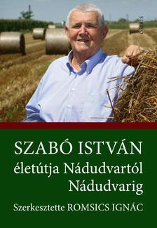 - Szabó István életútja Nádudvartól Nádudvarig. Szerkesztette: Romsics Ignác