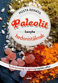 Posta Renáta - Paleolit konyha hedonistáknak - Tartós egészség és karcsúság koplalás nélkül #