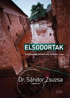 Dr. Sándor Zsuzsa - Elsodortak - A vörösiszap-katasztrófa utóélete: a per