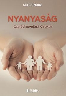 Nana Soros - Nyanyaság - Családnevelési Kisokos [eKönyv: epub, mobi]