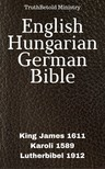 Gáspár Károli, Joern Andre Halseth, King James, Martin Luther, TruthBeTold Ministry - English Hungarian German Bible [eKönyv: epub,  mobi]