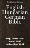 Gáspár Károli, Joern Andre Halseth, King James, Martin Luther, TruthBeTold Ministry - English Hungarian German Bible [eKönyv: epub,  mobi]