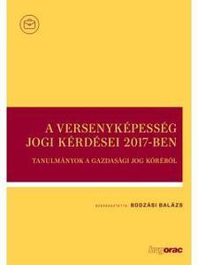 Bodzási Balázs - A versenyképesség jogi kérdései 2017-ben