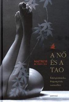 Maitreyi Piontek D. - A NŐ ÉS A TAO - ENERGIAMUNKA, ÖNGYÓGYÍTÁS, SZEXUALITÁS