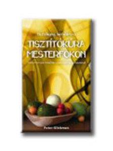GLICKMAN, PETER - TISZTÍTÓKÚRA MESTERFOKON - HATÉKONY, KÍMÉLETES -