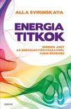 ALLA SVIRINSKAYA - Energiatitkok - Minden,  amit az energiagyógyászatról tudni érdemes [eKönyv: epub,  mobi]