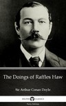Delphi Classics Sir Arthur Conan Doyle, - The Doings of Raffles Haw by Sir Arthur Conan Doyle (Illustrated) [eKönyv: epub,  mobi]