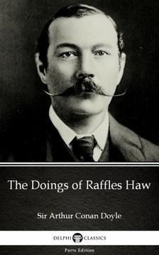 Delphi Classics Sir Arthur Conan Doyle, - The Doings of Raffles Haw by Sir Arthur Conan Doyle (Illustrated) [eKönyv: epub, mobi]