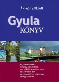 ÁRPÁSI ZOLTÁN - Gyula-könyv [eKönyv: epub, mobi]