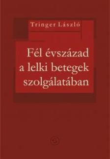 Tringer László dr - Fél évszázad a lelki betegek szolgálatában