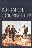 Choury, Maurice - Jó napot,  Courbet úr! [antikvár]
