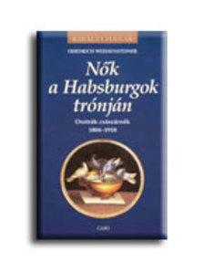 Friedrich Weissensteiner - Nők a Habsburgok trónján