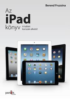 Berend Fruzsina - Az iPad könyv - A tabletkorszak-alkotó