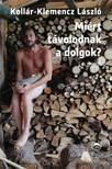 Kollár-Klemencz László - Miért távolodnak a dolgok? [eKönyv: epub, mobi]<!--span style='font-size:10px;'>(G)</span-->