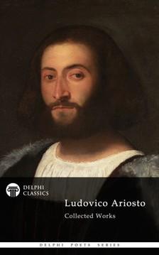 ARIOSTO, LUDOVICO - Delphi Poetical Works of Ludovico Ariosto - Complete Orlando Furioso (Illustrated) [eKönyv: epub, mobi]