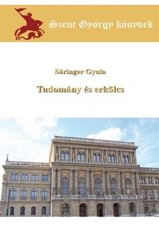 Gyula Sáringer - Tudomány és erkölcs [eKönyv: epub, mobi]