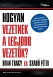 TRACY, BRIAN-SZABÓ PÉTER - Hogyan vezetnek a legjobb vezetők?<!--span style='font-size:10px;'>(G)</span-->