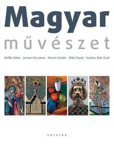 Bellák-Jernyei-Keserü-Mikó-Szakács - Magyar művészet 2. KIADÁS (Új borítóval)