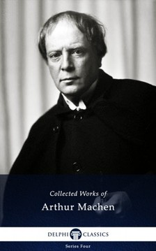 Arthur Machen - Delphi Works of Arthur Machen (Illustrated) [eKönyv: epub, mobi]