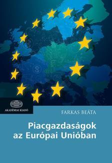 Farkas Beáta - Piacgazdaságok az Európai Unióban