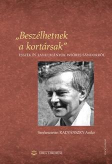 """szerk. Radvánszky Anikó - """"Beszélhetnek a kortársak"""""""