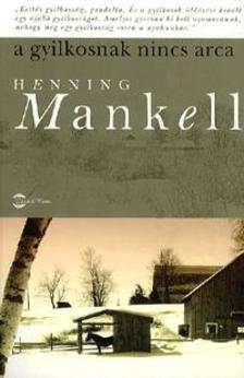 Henning Mankell - A GYILKOSNAK NINCS ARCA (ÚJ!)