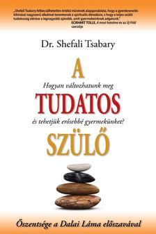 Dr. Shefali Tsabary - A tudatos szülő