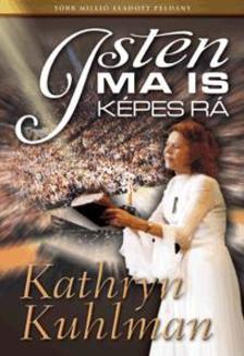 Kathryn Kuhlman - Isten ma is képes rá