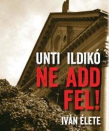 Unti Ildikó - Ne add fel! - Iván élete
