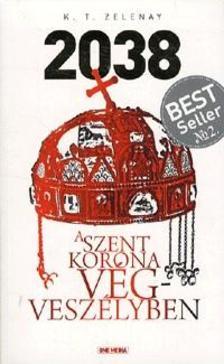 K.T. Zelenay - 2038 - A Szent Korona végveszélyben ###