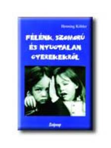 Henning Köhler - Félénk, szomorú és nyugtalan gyerekekről