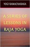 Ramacharaka Yogi - A Series of Lessons in Raja Yoga [eKönyv: epub,  mobi]