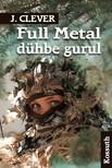 J. Clever - Full Metal dühbe gurul [eKönyv: epub, mobi]<!--span style='font-size:10px;'>(G)</span-->