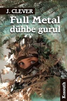 J. Clever - Full Metal dühbe gurul [eKönyv: epub, mobi]