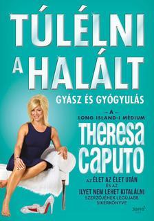 Theresa Caputo - Túlélni a halált