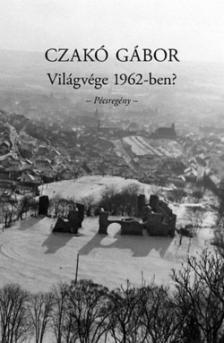 Czakó Gábor - Világvége 1962-ben? - Pécsregény