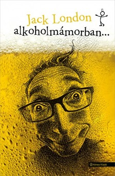 Jack London - Alkoholmámorban... [eKönyv: epub, mobi]