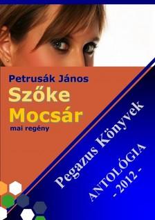 János Petrusák - Szőke Mocsár - Pegazus könyvek Antológia 2012.  [eKönyv: epub, mobi]