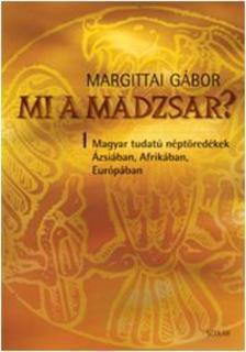 Margittay Gábor - Mi a madzsar? - Magyar tudatú néptöredékek Ázsiában, Afrikában, Európában - fűzött