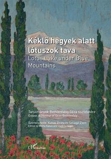 Kakas Beáta-Szilágyi Zsolt (szerk.) - Kéklő hegyek alatt lótuszok tava - Tanulmányok Bethlenfalvy Géza tiszteletére / Lotus Lake under Blue Mountains - Essays in honour of Géza Bethlenfalv