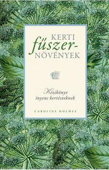 Caroline Holmes - Kerti fűszernövények
