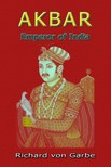 Garbe Dr. Richard Von - Akbar: Emperor of India [eKönyv: epub,  mobi]