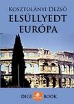 KOSZTOLÁNYI DEZSŐ - Elsüllyedt Európa [eKönyv: epub, mobi]<!--span style='font-size:10px;'>(G)</span-->