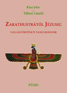 Kiss Irén -Tábori László - ZARATUSTRÁTÓL JÉZUSIG - VALLÁSTÖRTÉNETI TANULMÁNYOK