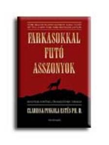 Clarissa Pinkola Estes - FARKASOKKAL FUTÓ ASSZONYOK * BEAVATÁS A NŐISÉG ŐSEREDETÉNEK