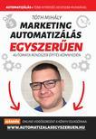 Tóth Mihály - Marketing automatizálás egyszerűen - ?Automata Marketing Rendszer 90 nap alatt<!--span style='font-size:10px;'>(G)</span-->