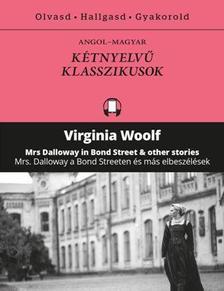 VIRGINIA WOLF - MRS DALLOWAY A BOND STREETEN ÉS MÁS ELBESZÉLÉSEK