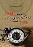 TÓTH ANDRÁS - Legjobb dolog,  ami megtörténhet és más írások [eKönyv: epub,  mobi]