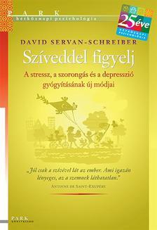 David Servan-Schreiber - Szíveddel figyelj - A stressz, a szorongás és a depresszió gyógyításának új módjai